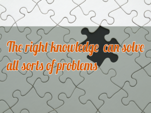 The right knowledge can solve all sorts of problems